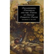 Balladeering, Minstrelsy, and the Making of British Romantic Poetry by Maureen N. McLane