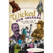 Wicked New Orleans by Troy Taylor