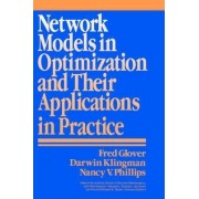 Network Models in Optimization and Their Practical Applications by Fred Glover