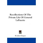 Recollections of the Private Life of General Lafayette by M Jules Cloquet