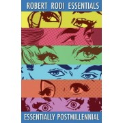 Essentially Postmillennial (Robert Rodi Essentials) by Robert Rodi