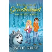 The Secrets of Grindlewood the Secret Scroll by Jackie Burke
