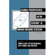 Global Perspectives on the Ecology of Human-Machine Systems by John M. Flach