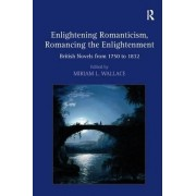 Enlightening Romanticism, Romancing the Enlightenment by Miriam L. Wallace