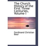 The Church History of the First Three Centuries, Volume I by Ferdinand Christian Baur