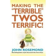 Making the Terrible Twos Terrific! by Dr John Rosemond