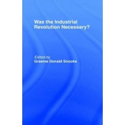Was the Industrial Revolution Necessary? by Graeme Snooks