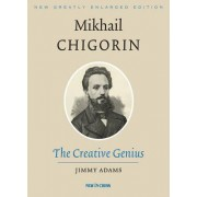 Mikhail Chigorin, the Creative Genius by Jimmy Adams