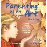 Parenting as an Art: The Art of Raising Happy, Healthy, Creative Children