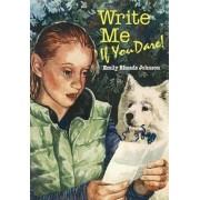Write Me If You Dare! by Emily Rhoads Johnson