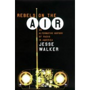 Rebels on the Air by Jesse Walker