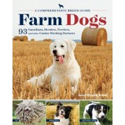 The Farm Dog: A Guide to the History and Nature of Herders, Guardians, Terriers, and Other Canine Working Partners