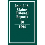 Iran-U.S. Claims Tribunal Reports: Volume 30 by Edward Helgeson