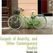 Gospels of Anarchy, and Other Contemporary Studies by Vernon Lee