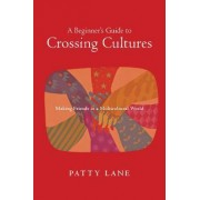A Beginner's Guide to Crossing Cultures by Patty Lane