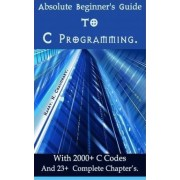 Absolute Beginner's Guide to C Programming by Harry H Chaudhary