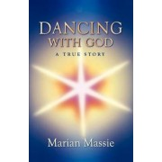 Dancing with God...a True Story by Marian Massie