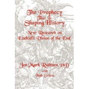 The Prophecy That Is Shaping History by Jon Mark Ruthven