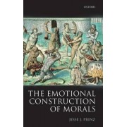 The Emotional Construction of Morals by Distinguished Professor of Philosophy Jesse J Prinz