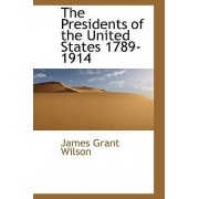 The Presidents of the United States 1789-1914 by James Grant Wilson