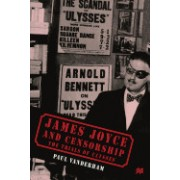 James Joyce and Censorship: The Trials of Ulysses