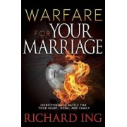 Warfare for Your Marriage by Richard Ing
