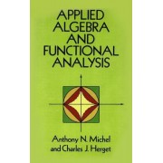 Applied Algebra and Functional Analysis by Anthony N. Michel