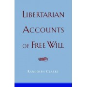 Libertarian Accounts of Free Will by Randolph Clarke