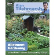 Alan Titchmarsh How to Garden: Allotment Gardening by Alan Titchmarsh