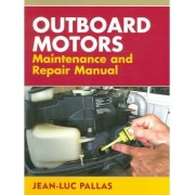 Outboard Motors Maintenance and Repair Manual by Jean-Luc Pallas