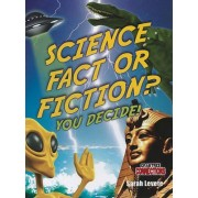 Science Fact or Fiction? You Decide! by Sarah Levete