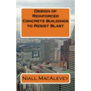Design of Reinforced Concrete Buildings to Resist Blast by Dr Niall F Macalevey