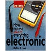 How to Test Almost Anything Electronic by Delton T. Horn