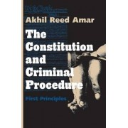 The Constitution and Criminal Procedure by Akhil Reed Amar