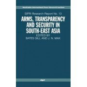 Arms, Transparency and Security in South-East Asia by Bates Gill