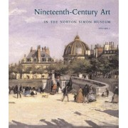 Nineteenth-century Art in the Norton Simon Museum: Volume 1 by Richard R. Brettell