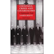 Cocktails, Crises and Cockroaches by James Reeve