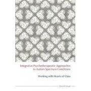 Integrative Psychotherapeutic Approaches to Autism Spectrum Conditions by David Moat