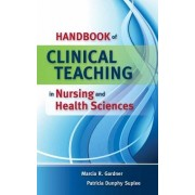 Handbook of Clinical Teaching in Nursing and Health Sciences by Marcia Gardner