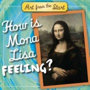How Is Mona Lisa Feeling? by Suzanne Bober