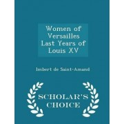 Women of Versailles Last Years of Louis XV - Scholar's Choice Edition by Imbert de Saint-Amand