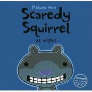 Scaredy Squirrel at Night by Melanie Watt