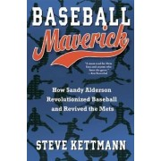 Baseball Maverick by Steve Kettman