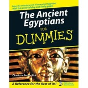 The Ancient Egyptians For Dummies by Charlotte Booth