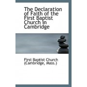 The Declaration of Faith of the First Baptist Church in Cambridge by Mass ) First Baptist Church (Cambridge