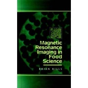 Magnetic Resonance Imaging in Food Science by Brian Hills