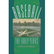 Baseball: The Early Years: The Early Years v. 1 by Harold Seymour