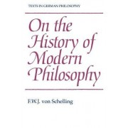 On the History of Modern Philosophy by F. W. J. Von Schelling