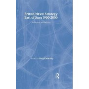 British Naval Strategy East of Suez, 1900-2000 by Professor Greg Kennedy