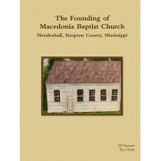 The Founding of Macedonia Baptist Church Mendenhall, Simpson County, Mississippi